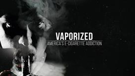 Vaporized: America's E-Cigarette Addiction