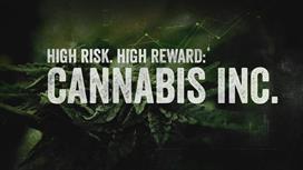 High Risk, High Reward: Cannabis Inc.